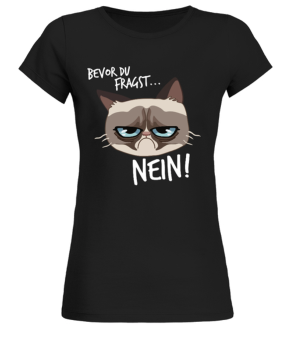 Bevor du fragst nein grimmige Katze Damen Shirt